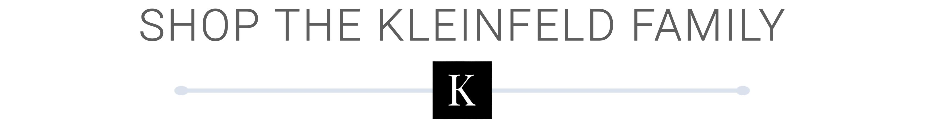 Shop the Kleinfeld Family